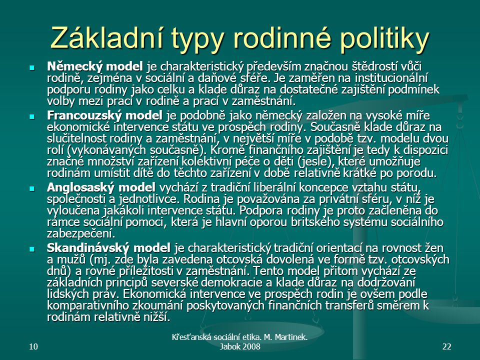 10 Křesťanská sociální etika. M. Martinek. Jabok 200822 Základní typy rodinné politiky Německý model je charakteristický především značnou štědrostí v