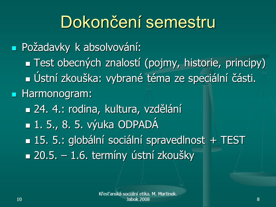 Dokončení semestru Požadavky k absolvování: Požadavky k absolvování: Test obecných znalostí (pojmy, historie, principy) Test obecných znalostí (pojmy,