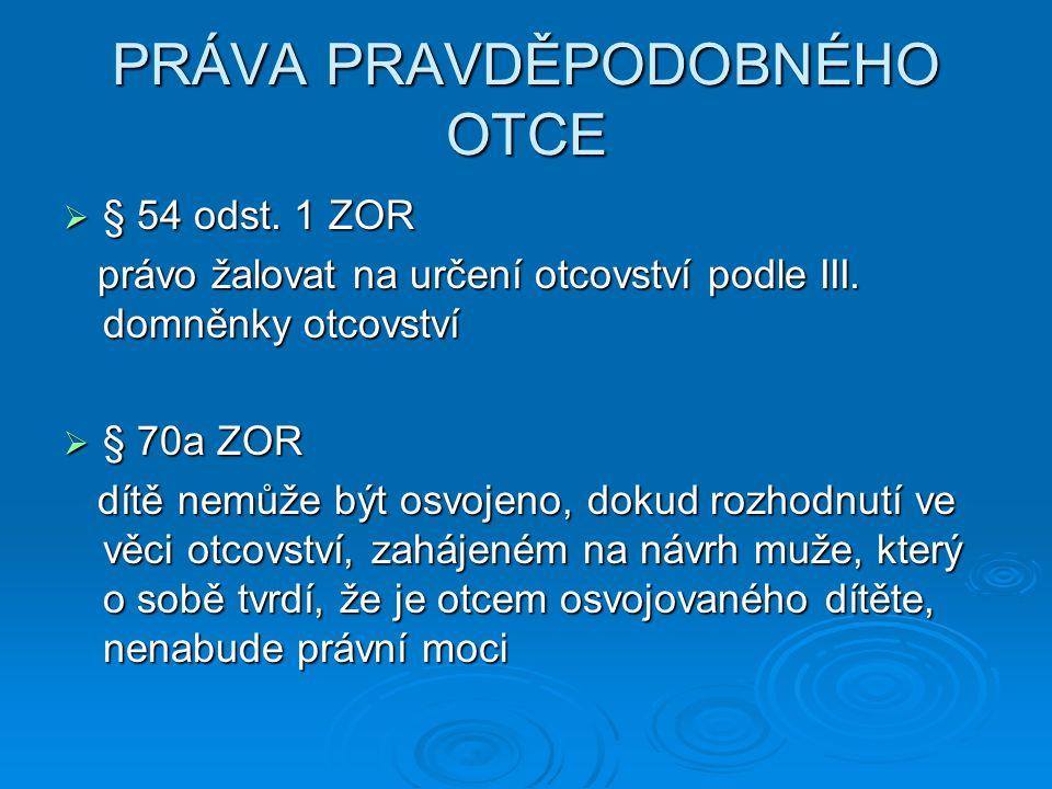 PRÁVA PRAVDĚPODOBNÉHO OTCE  § 54 odst. 1 ZOR právo žalovat na určení otcovství podle III. domněnky otcovství právo žalovat na určení otcovství podle