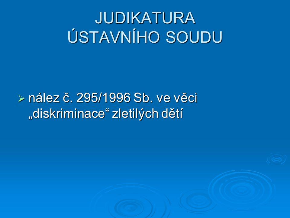 """JUDIKATURA ÚSTAVNÍHO SOUDU  nález č. 295/1996 Sb. ve věci """"diskriminace"""" zletilých dětí"""