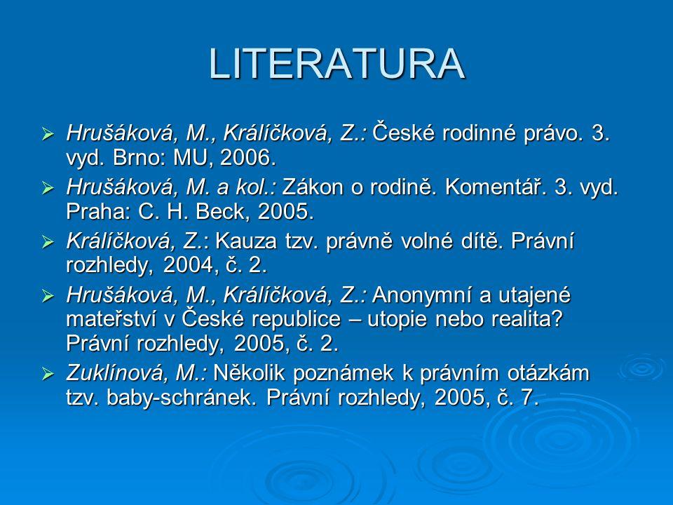 LITERATURA  Hrušáková, M., Králíčková, Z.: České rodinné právo. 3. vyd. Brno: MU, 2006.  Hrušáková, M. a kol.: Zákon o rodině. Komentář. 3. vyd. Pra