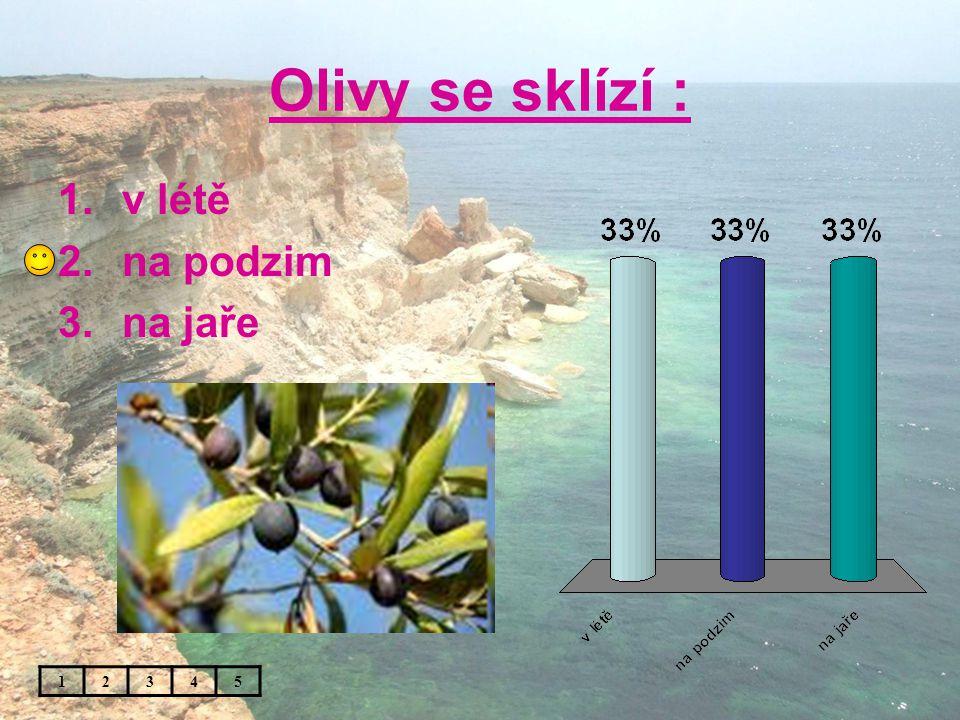 Olivy se sklízí : 1.v létě 2.na podzim 3.na jaře 12345