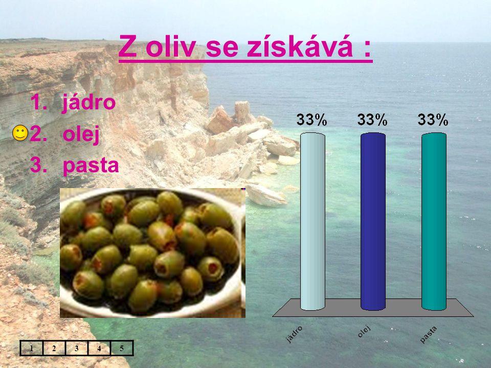 Z oliv se získává : 1.jádro 2.olej 3.pasta 12345