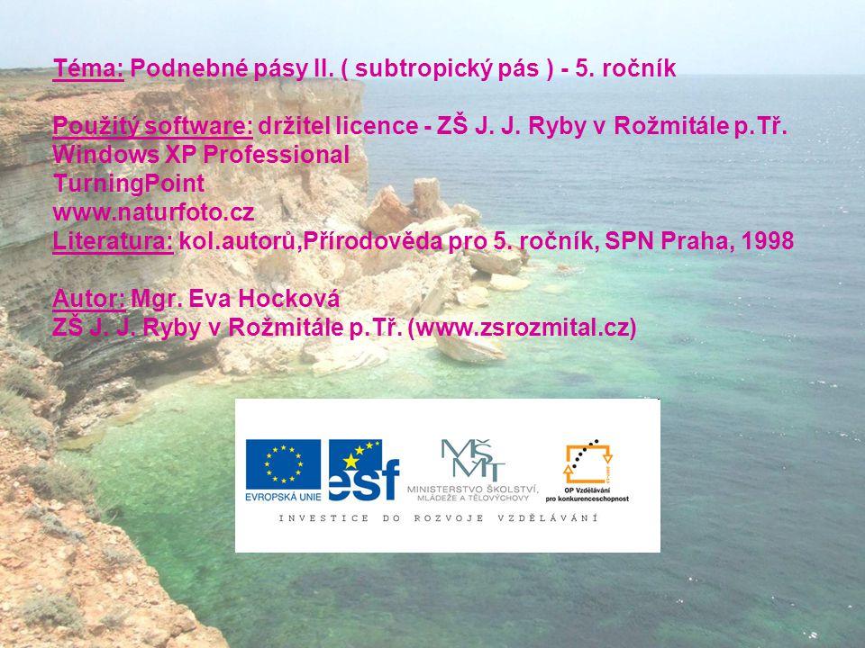 Téma: Podnebné pásy II. ( subtropický pás ) - 5. ročník Použitý software: držitel licence - ZŠ J.