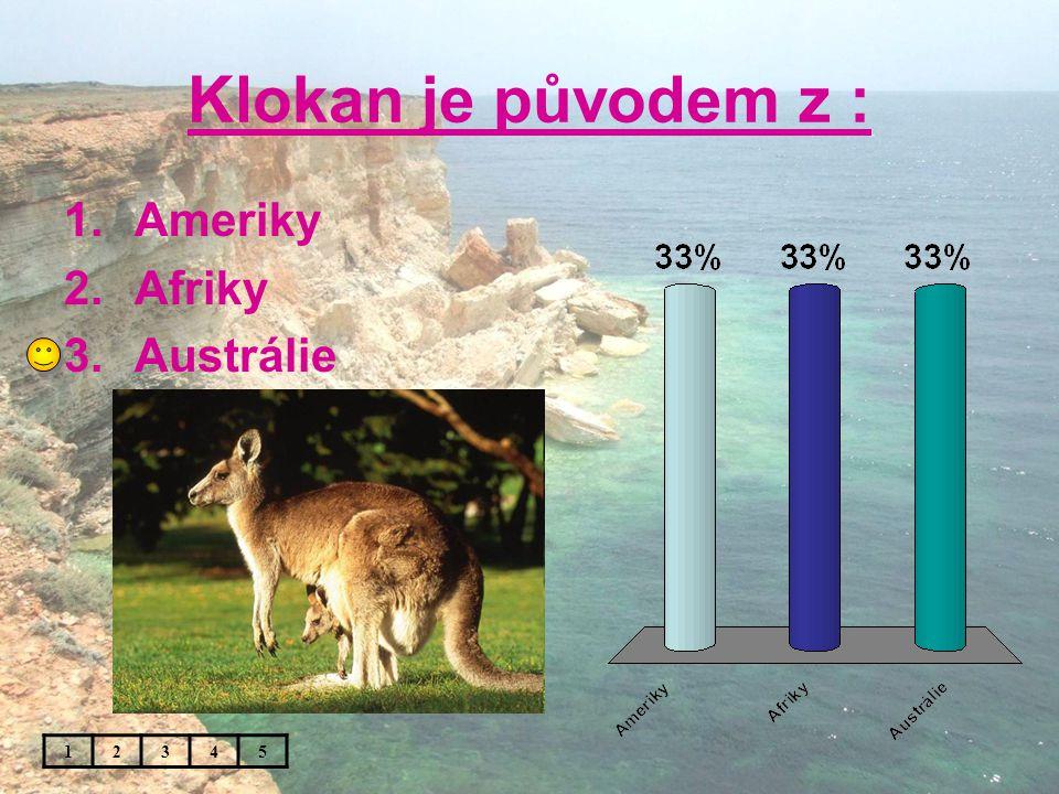 Klokan je původem z : 1.Ameriky 2.Afriky 3.Austrálie 12345