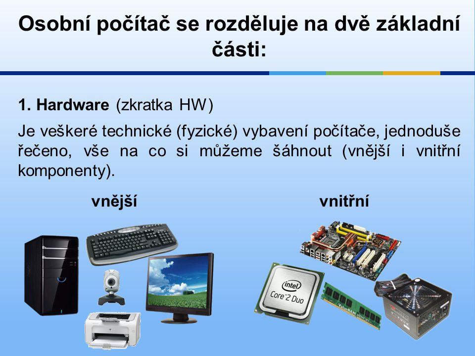 Hardware se rozděluje na: a)Vstupní zařízení Zařízení, pomocí kterého ovládáme chod počítače (klávesnice, myš), dále sem patří např.