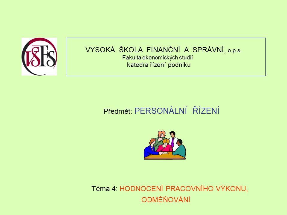 VYSOKÁ ŠKOLA FINANČNÍ A SPRÁVNÍ, o.p.s. Fakulta ekonomických studií katedra řízení podniku Předmět: PERSONÁLNÍ ŘÍZENÍ Téma 4: HODNOCENÍ PRACOVNÍHO VÝK