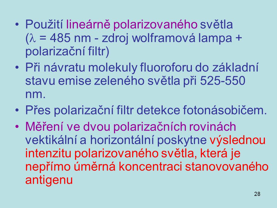 28 Použití lineárně polarizovaného světla ( = 485 nm - zdroj wolframová lampa + polarizační filtr) Při návratu molekuly fluoroforu do základní stavu e