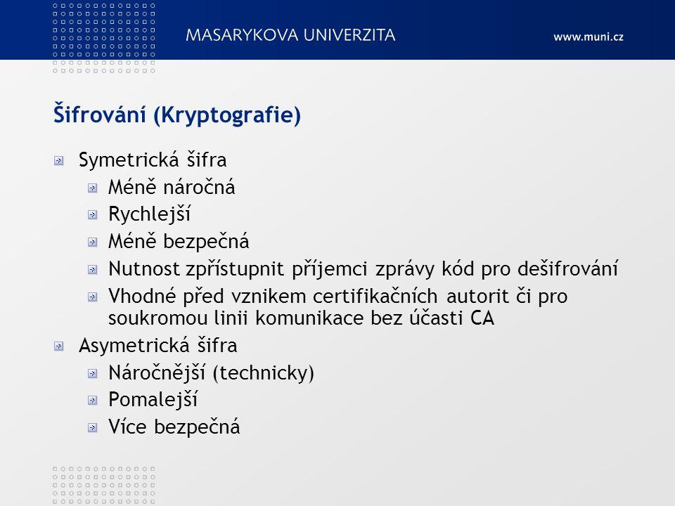 Šifrování (Kryptografie) Symetrická šifra Méně náročná Rychlejší Méně bezpečná Nutnost zpřístupnit příjemci zprávy kód pro dešifrování Vhodné před vzn
