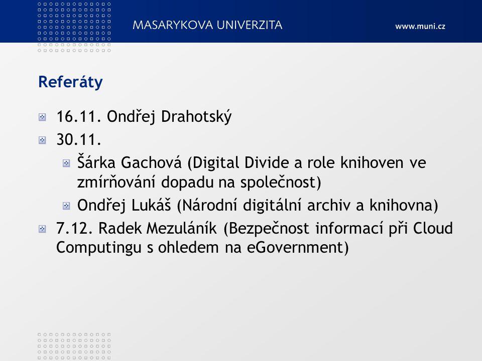 Referáty 16.11. Ondřej Drahotský 30.11. Šárka Gachová (Digital Divide a role knihoven ve zmírňování dopadu na společnost) Ondřej Lukáš (Národní digitá