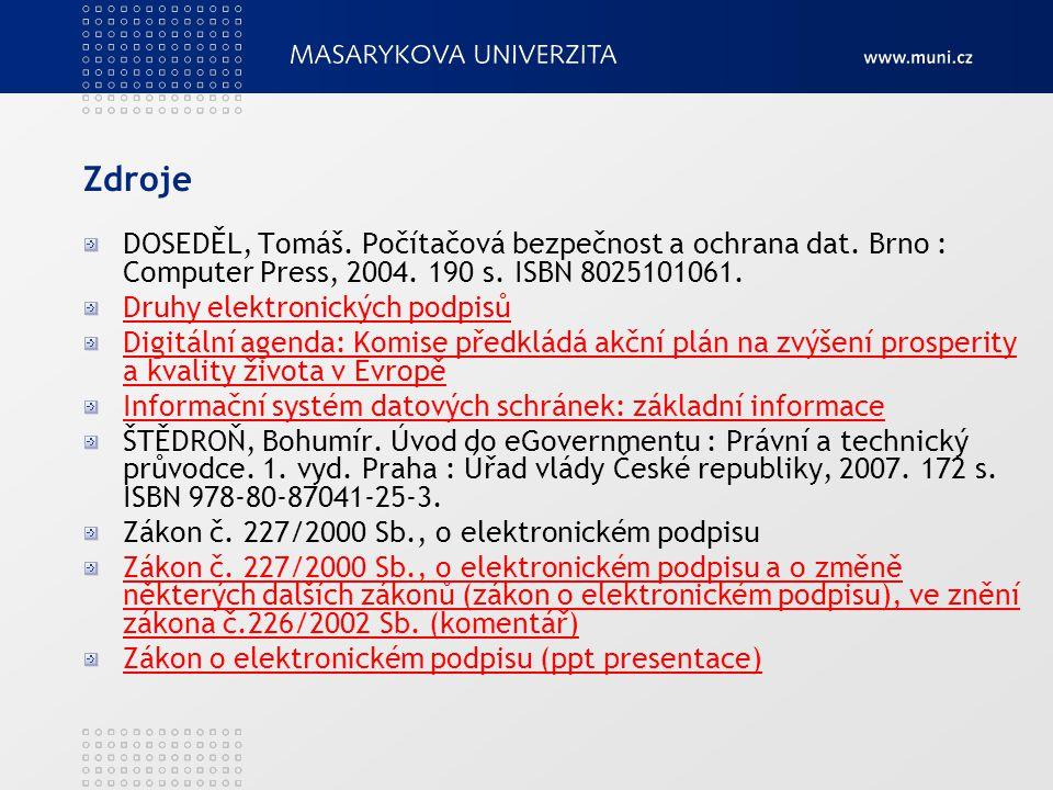 Zdroje DOSEDĚL, Tomáš. Počítačová bezpečnost a ochrana dat. Brno : Computer Press, 2004. 190 s. ISBN 8025101061. Druhy elektronických podpisů Digitáln