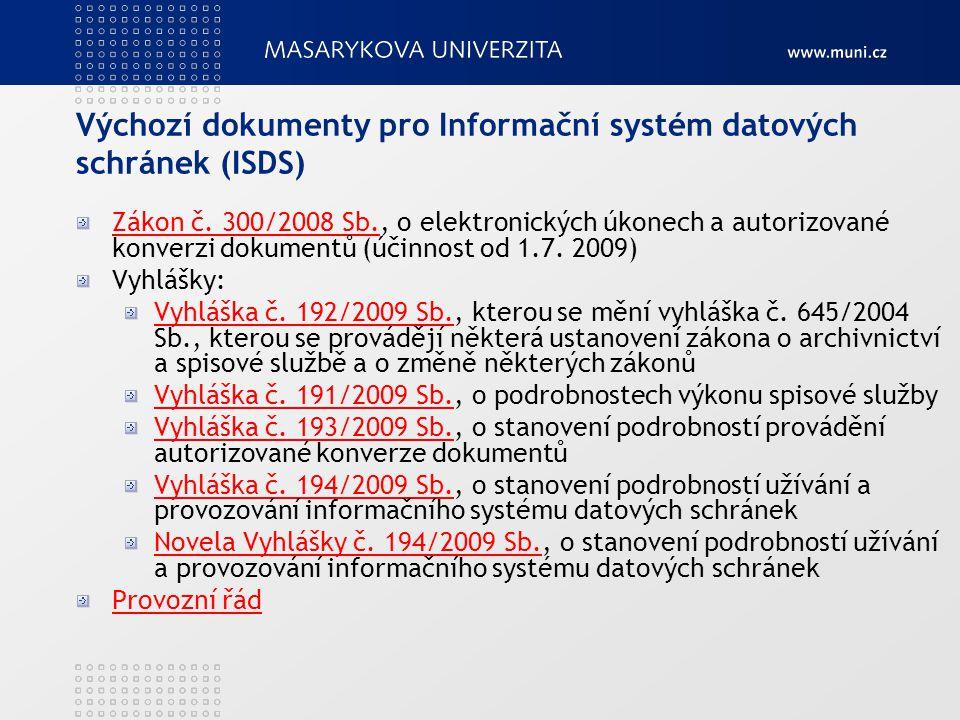 Výchozí dokumenty pro Informační systém datových schránek (ISDS) Zákon č. 300/2008 Sb.Zákon č. 300/2008 Sb., o elektronických úkonech a autorizované k