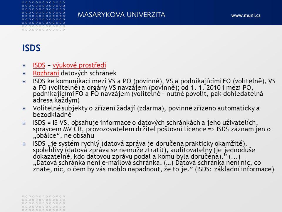 ISDS ISDS + výukové prostředívýukové prostředí RozhraníRozhraní datových schránek ISDS ke komunikaci mezi VS a PO (povinně), VS a podnikajícími FO (vo
