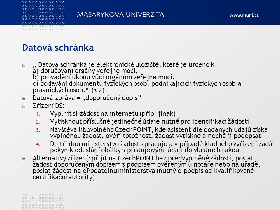 """Datová schránka """" Datová schránka je elektronické úložiště, které je určeno k a) doručování orgány veřejné moci, b) provádění úkonů vůči orgánům veřej"""