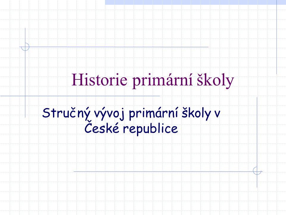 Historie primární školy Stručný vývoj primární školy v České republice