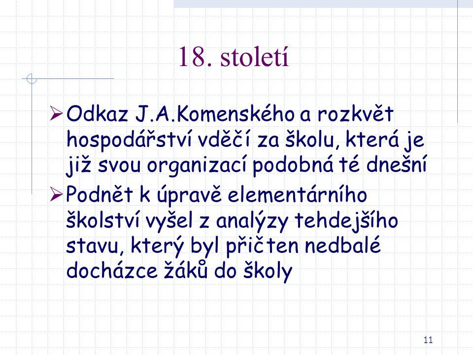 11 18. století  Odkaz J.A.Komenského a rozkvět hospodářství vděčí za školu, která je již svou organizací podobná té dnešní  Podnět k úpravě elementá