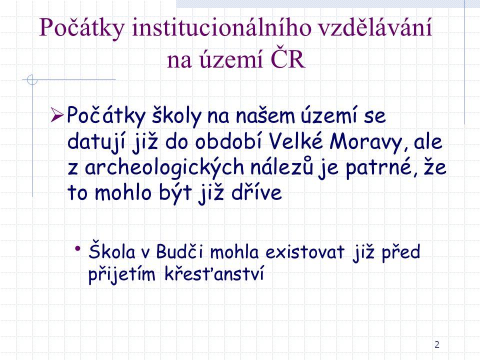 2 Počátky institucionálního vzdělávání na území ČR  Počátky školy na našem území se datují již do období Velké Moravy, ale z archeologických nálezů j