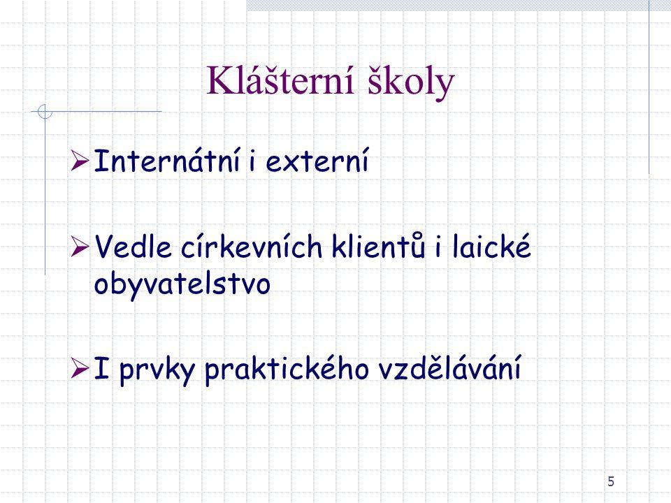 5 Klášterní školy  Internátní i externí  Vedle církevních klientů i laické obyvatelstvo  I prvky praktického vzdělávání