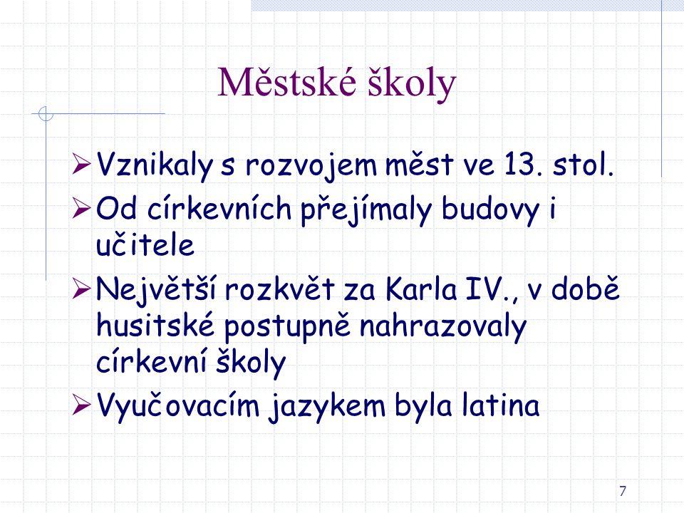 8 Školy pokoutní  Elementární české soukromé školy, které vyučovaly základům čtení a psaní  Učitelům chybělo potřebné vzdělání a jejich životní úroveň se odvíjela od životní úrovně žáků  Vyučovalo se česky, což přispívalo k rozvoji základního vzdělání
