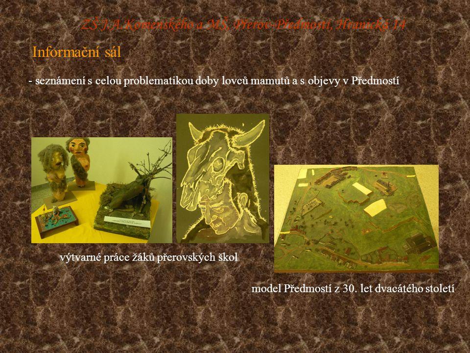 ZŠ J.A.Komenského a MŠ, Přerov-Předmostí, Hranická 14 - seznámení s celou problematikou doby lovců mamutů a s objevy v Předmostí Informační sál výtvarné práce žáků přerovských škol model Předmostí z 30.