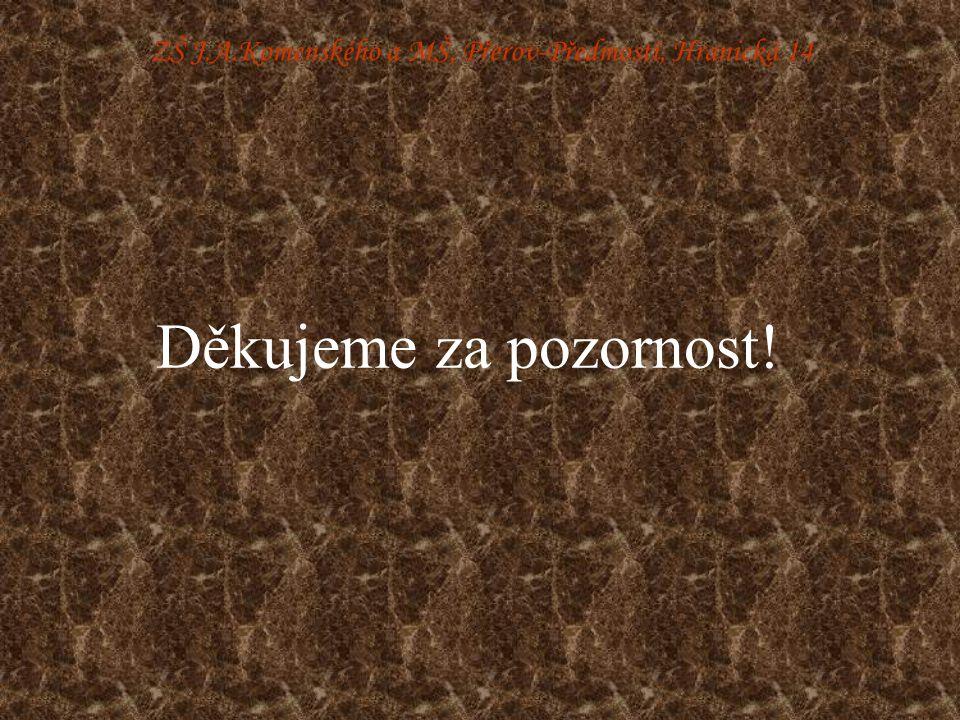 ZŠ J.A.Komenského a MŠ, Přerov-Předmostí, Hranická 14 Děkujeme za pozornost!