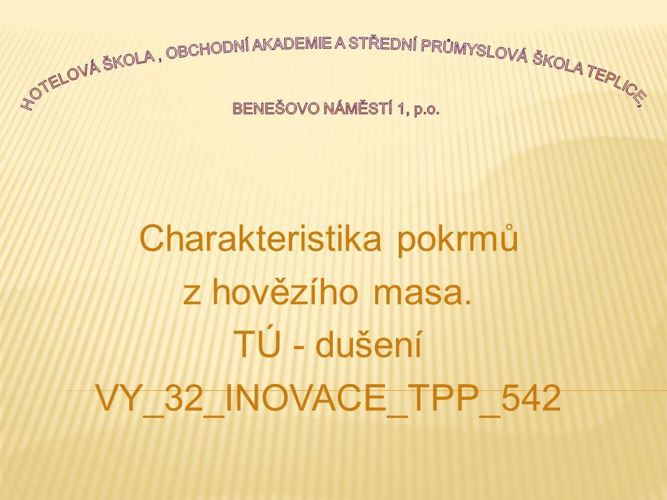 Charakteristika pokrmů z hovězího masa. TÚ - dušení VY_32_INOVACE_TPP_542