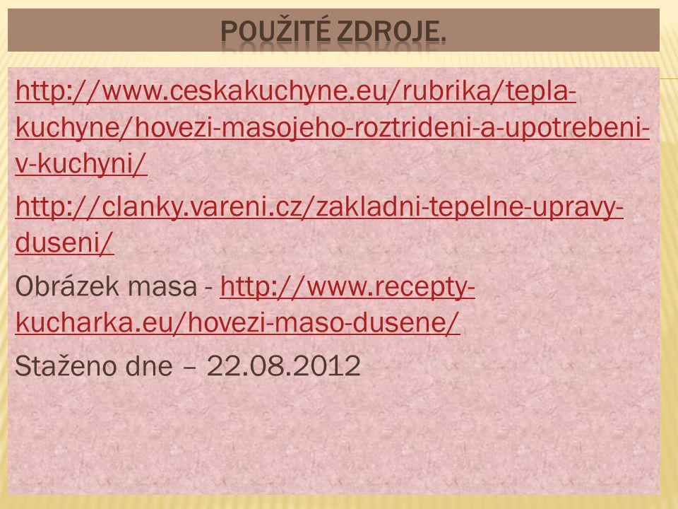 http://www.ceskakuchyne.eu/rubrika/tepla- kuchyne/hovezi-masojeho-roztrideni-a-upotrebeni- v-kuchyni/ http://clanky.vareni.cz/zakladni-tepelne-upravy-