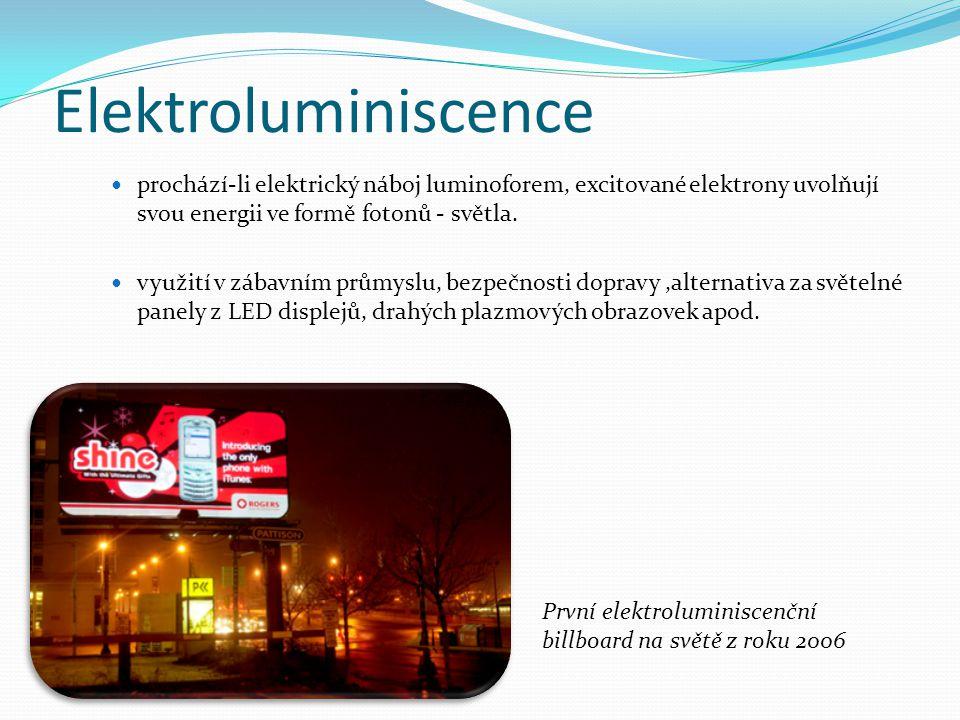 Elektroluminiscence prochází-li elektrický náboj luminoforem, excitované elektrony uvolňují svou energii ve formě fotonů - světla. využití v zábavním