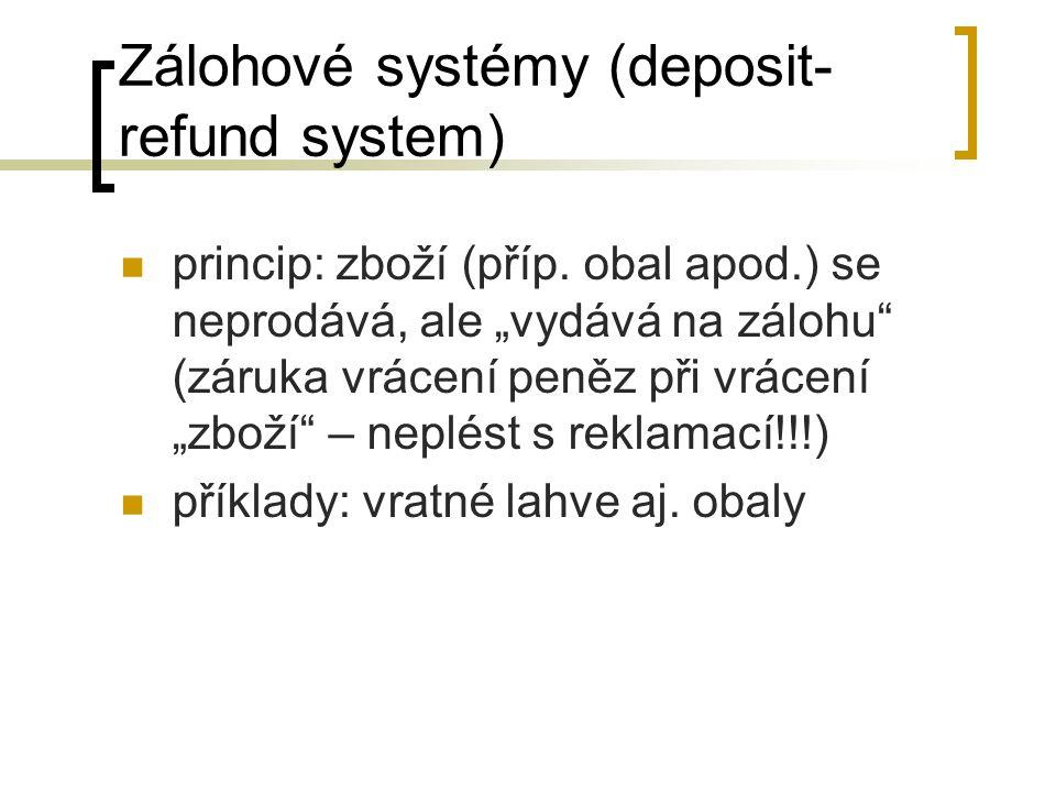 """Zálohové systémy (deposit- refund system) princip: zboží (příp. obal apod.) se neprodává, ale """"vydává na zálohu"""" (záruka vrácení peněz při vrácení """"zb"""