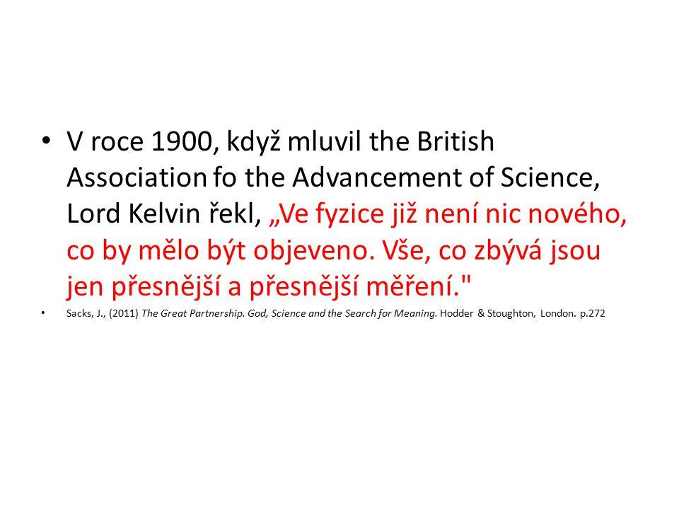 """V roce 1900, když mluvil the British Association fo the Advancement of Science, Lord Kelvin řekl, """"Ve fyzice již není nic nového, co by mělo být objev"""