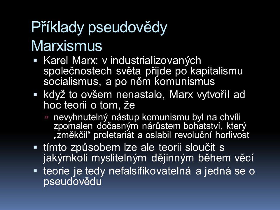 Příklady pseudovědy Marxismus  Karel Marx: v industrializovaných společnostech světa přijde po kapitalismu socialismus, a po něm komunismus  když to