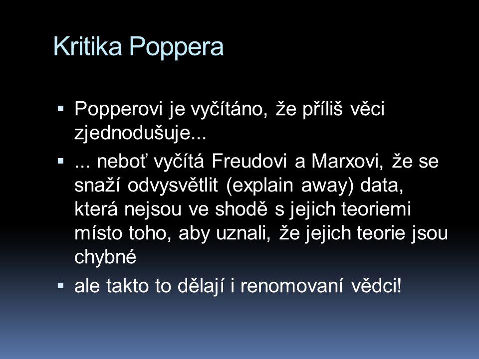 Kritika Poppera  Popperovi je vyčítáno, že příliš věci zjednodušuje... ... neboť vyčítá Freudovi a Marxovi, že se snaží odvysvětlit (explain away) d