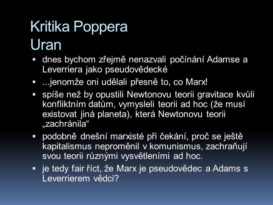 Kritika Poppera Uran  dnes bychom zřejmě nenazvali počínání Adamse a Leverriera jako pseudovědecké ...jenomže oni udělali přesně to, co Marx!  spíš