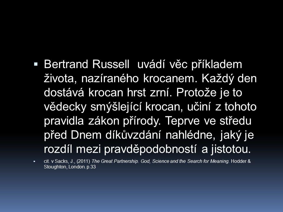  Bertrand Russell uvádí věc příkladem života, nazíraného krocanem. Každý den dostává krocan hrst zrní. Protože je to vědecky smýšlející krocan, učiní