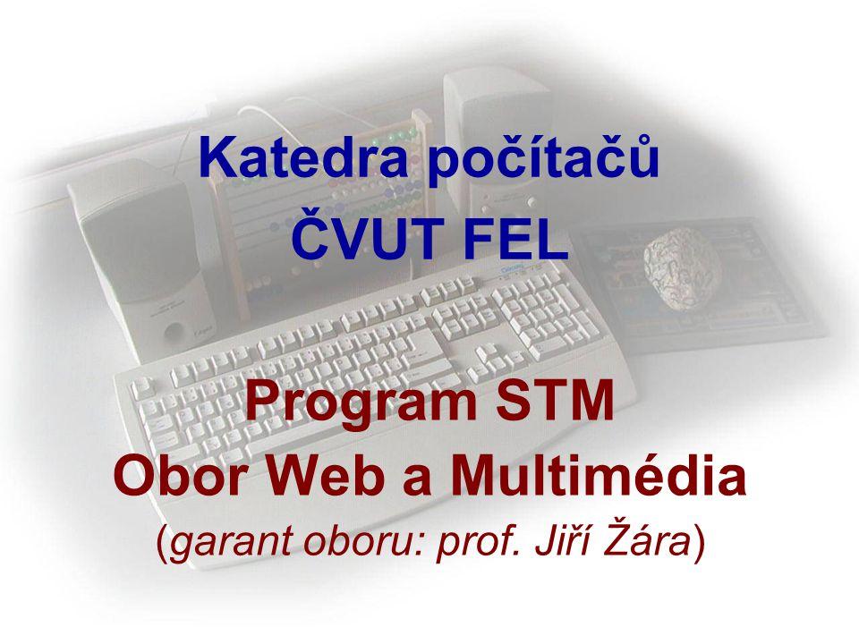 Katedra počítačů ČVUT FEL Program STM Obor Web a Multimédia (garant oboru: prof. Jiří Žára)