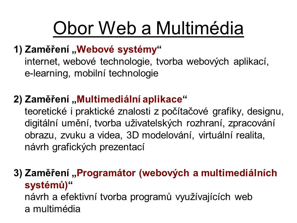 """Obor Web a Multimédia 1) Zaměření """"Webové systémy"""" internet, webové technologie, tvorba webových aplikací, e-learning, mobilní technologie 2) Zaměření"""
