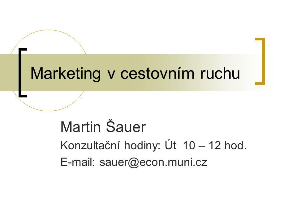 Marketing v cestovním ruchu Martin Šauer Konzultační hodiny: Út 10 – 12 hod. E-mail: sauer@econ.muni.cz