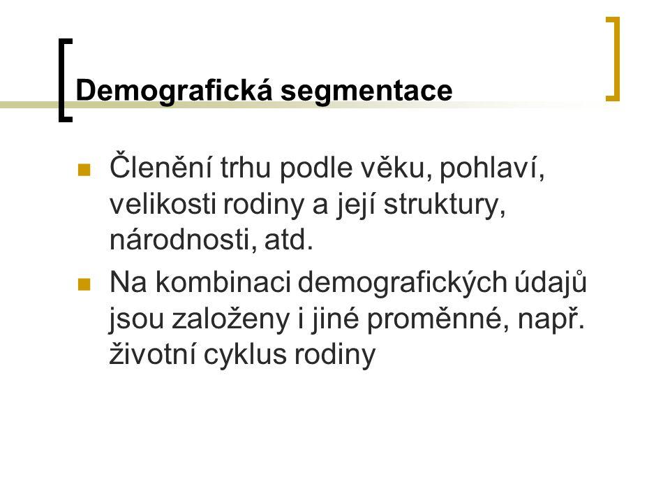 Demografická segmentace Členění trhu podle věku, pohlaví, velikosti rodiny a její struktury, národnosti, atd. Na kombinaci demografických údajů jsou z