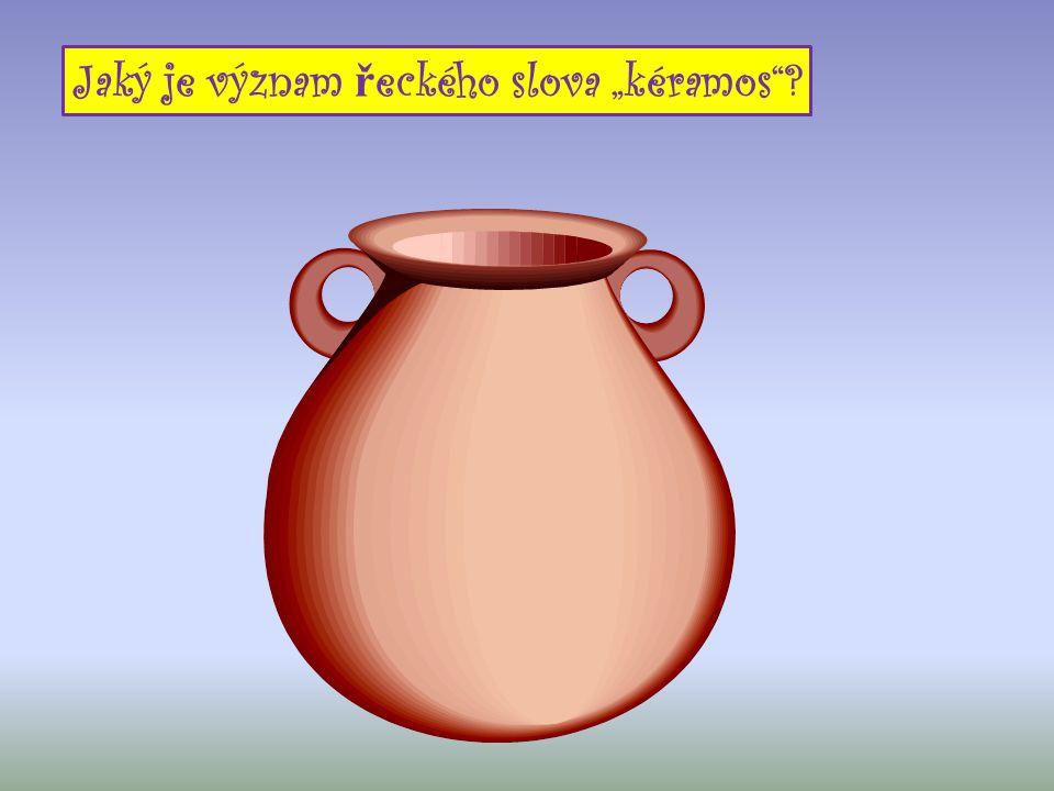 "Hlína Jaký je význam ř eckého slova ""kéramos""?"