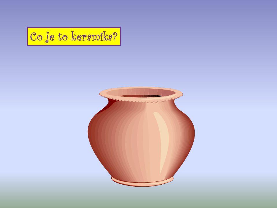 Pálený výrobek z hlíny. Co je to keramika?