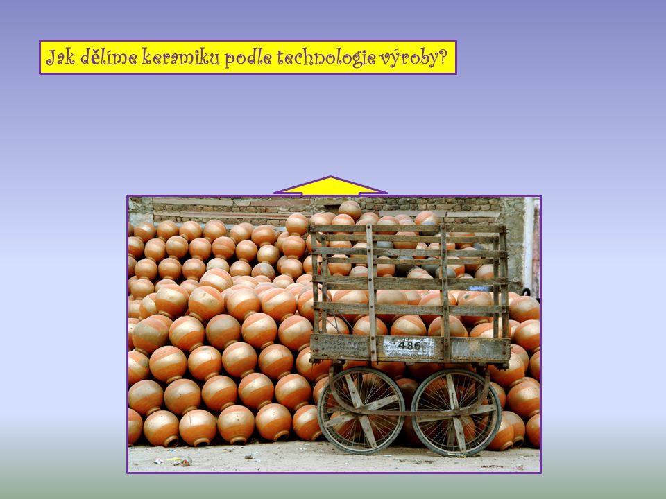 Vytvá ř ená ru č n ě a odlévaná do forem. Jak d ě líme keramiku podle technologie výroby?