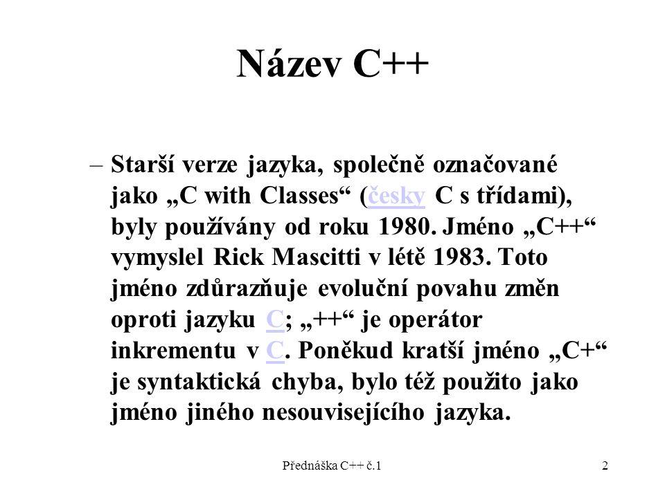 """Přednáška C++ č.12 Název C++ –Starší verze jazyka, společně označované jako """"C with Classes (česky C s třídami), byly používány od roku 1980."""