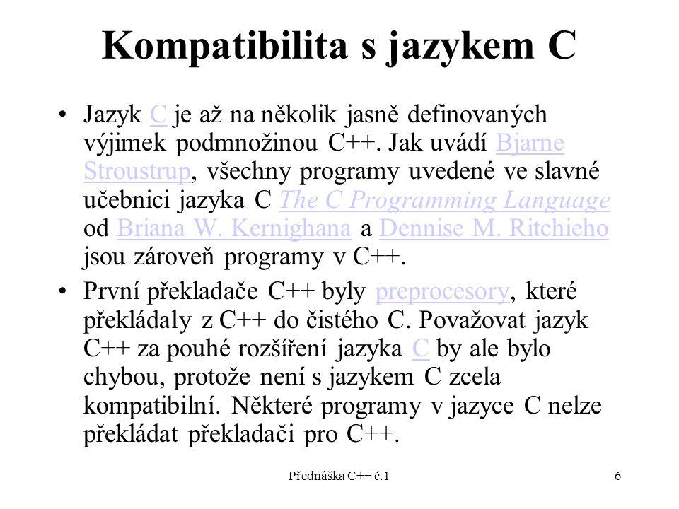 Přednáška C++ č.16 Kompatibilita s jazykem C Jazyk C je až na několik jasně definovaných výjimek podmnožinou C++.