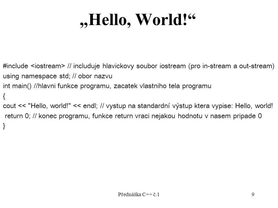 Přednáška C++ č.120 Standardní knihovna Standard jazyka C++ z roku 1998 se skládá ze dvou částí: popis jazyka a standardní knihovny.