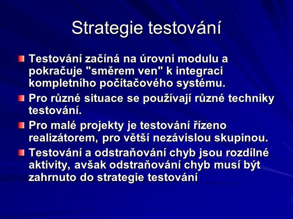 Strategie testování Testování začíná na úrovni modulu a pokračuje směrem ven k integraci kompletního počítačového systému.