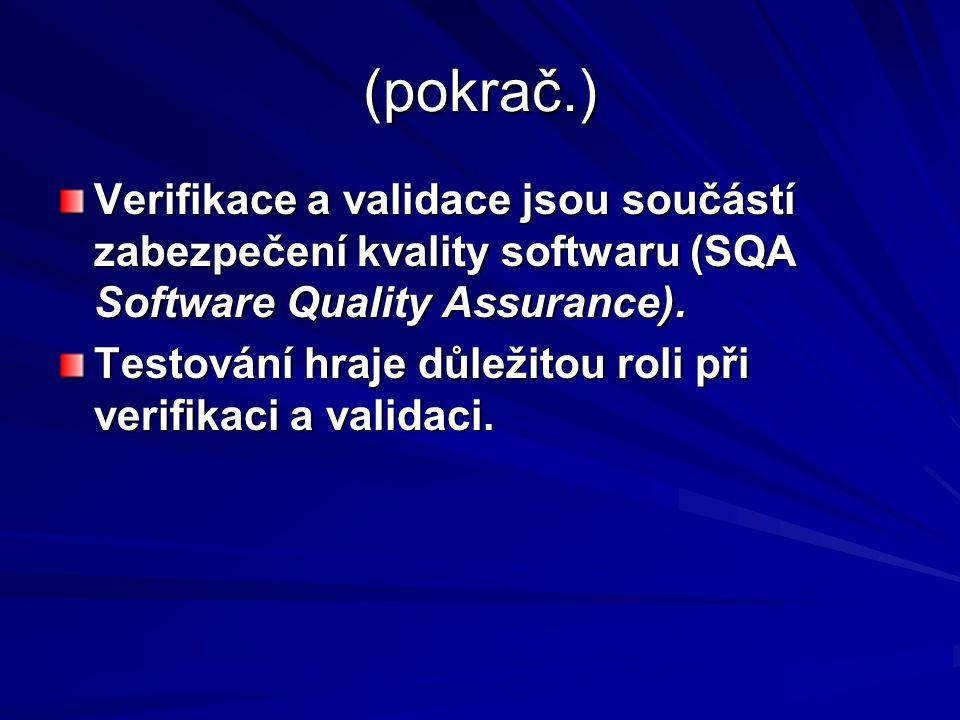 (pokrač.) Verifikace a validace jsou součástí zabezpečení kvality softwaru (SQA Software Quality Assurance).