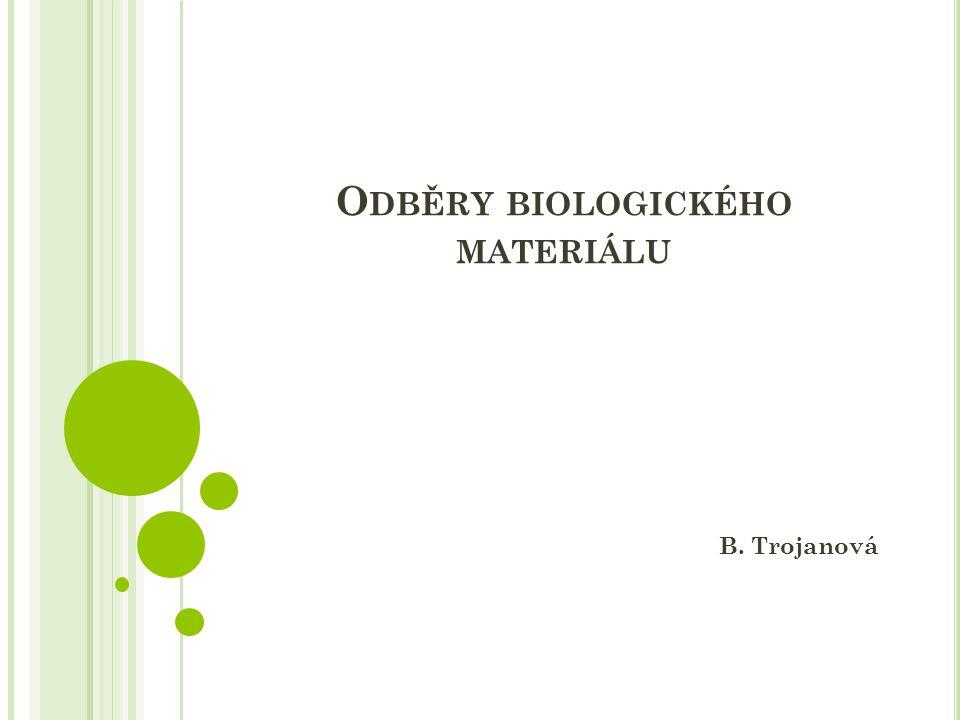 O DBĚRY BIOLOGICKÉHO MATERIÁLU B. Trojanová