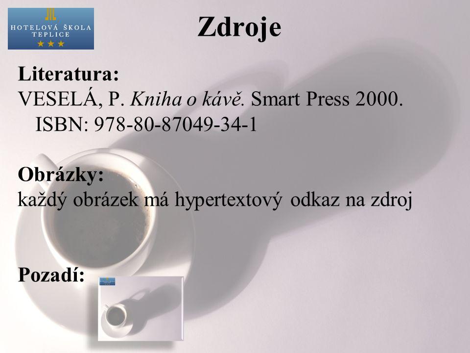 Zdroje Literatura: VESELÁ, P. Kniha o kávě. Smart Press 2000. ISBN: 978-80-87049-34-1 Obrázky: každý obrázek má hypertextový odkaz na zdroj Pozadí: