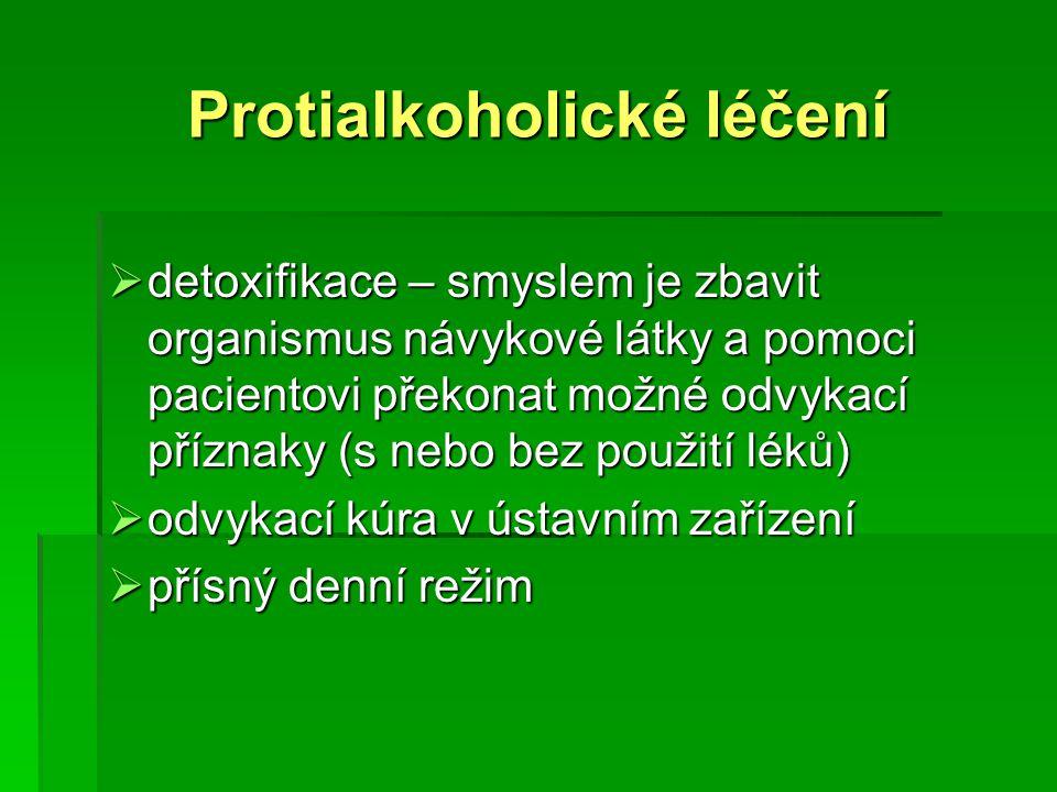 Protialkoholické léčení  detoxifikace – smyslem je zbavit organismus návykové látky a pomoci pacientovi překonat možné odvykací příznaky (s nebo bez