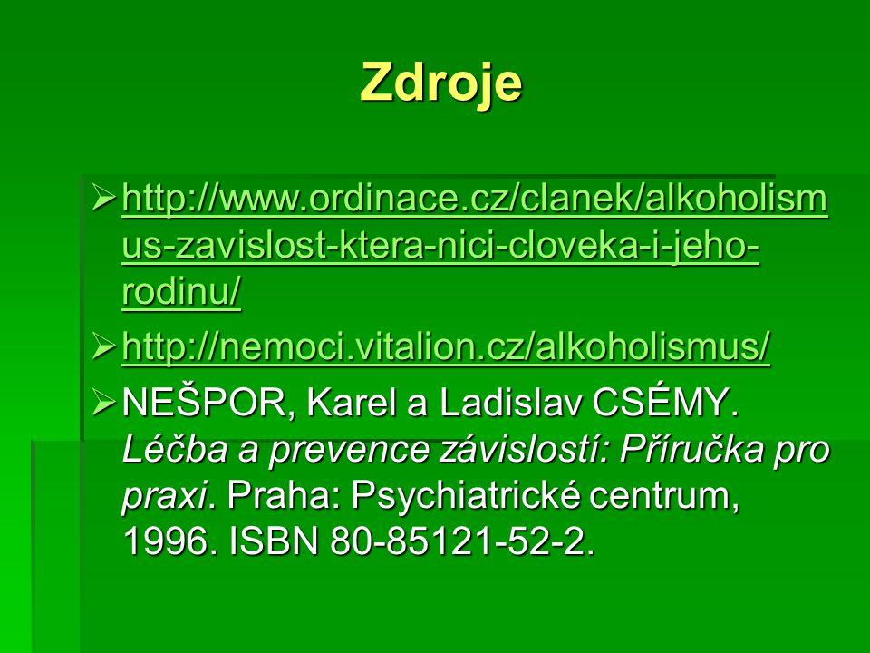 Zdroje  http://www.ordinace.cz/clanek/alkoholism us-zavislost-ktera-nici-cloveka-i-jeho- rodinu/ http://www.ordinace.cz/clanek/alkoholism us-zavislos